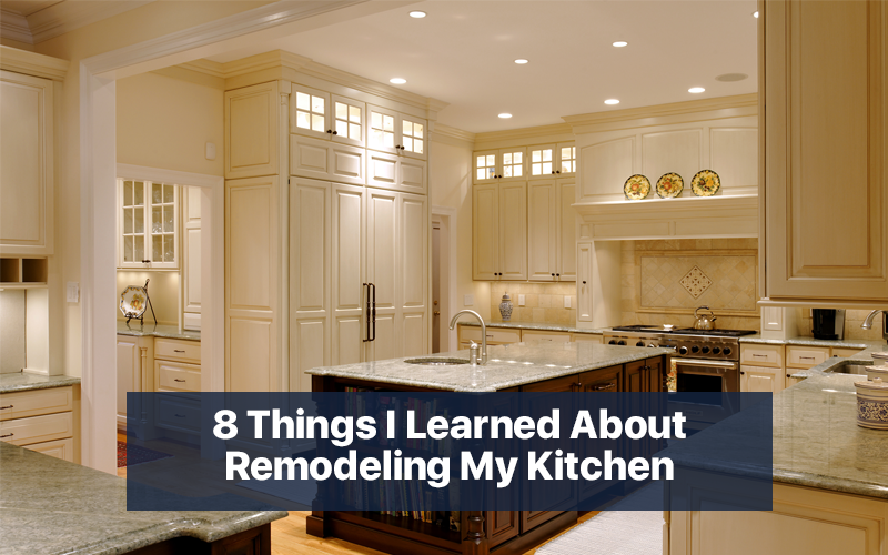 8 Things I Learned About Remodeling My Kitchen
