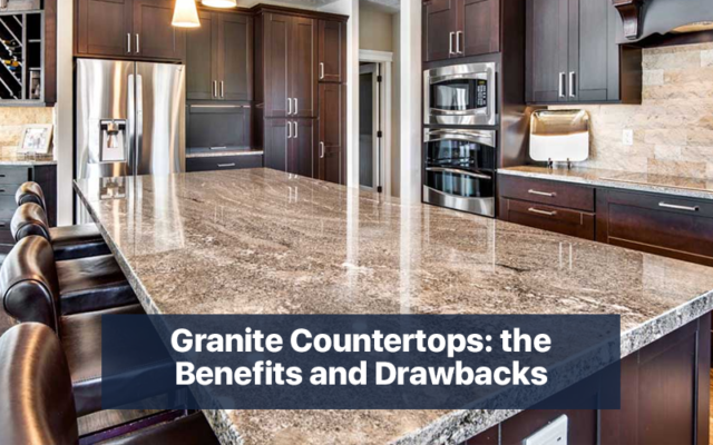 Granite Countertops: the Benefits and Drawbacks